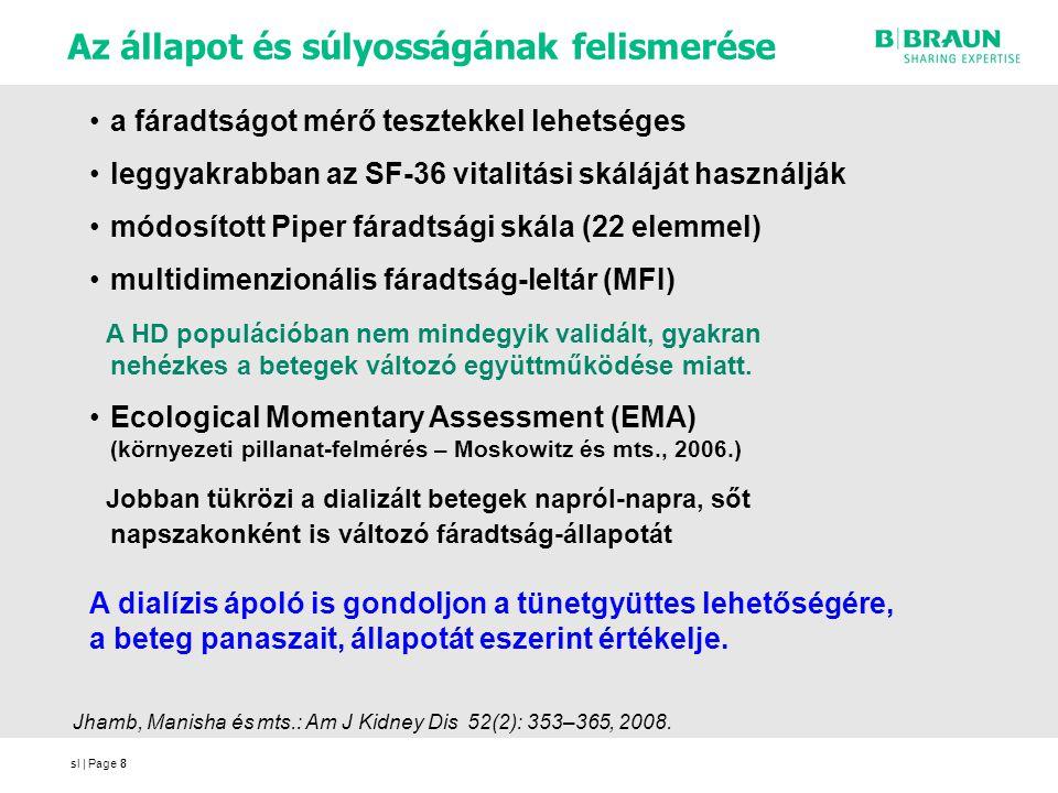 sl | Page8 Az állapot és súlyosságának felismerése 8 a fáradtságot mérő tesztekkel lehetséges leggyakrabban az SF-36 vitalitási skáláját használják módosított Piper fáradtsági skála (22 elemmel) multidimenzionális fáradtság-leltár (MFI) A HD populációban nem mindegyik validált, gyakran nehézkes a betegek változó együttműködése miatt.