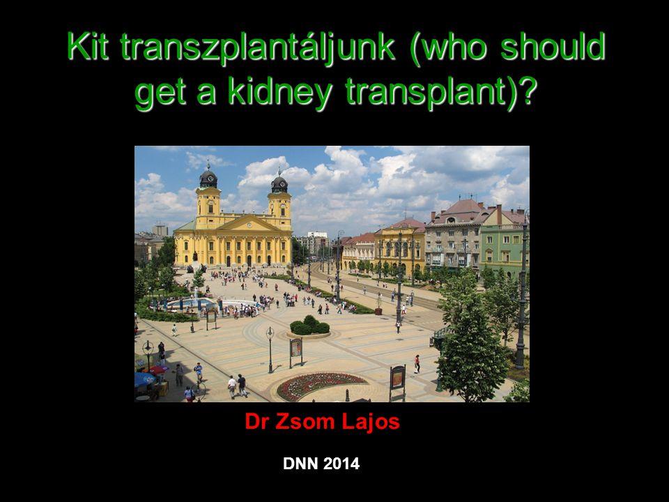 Kit transzplantáljunk (who should get a kidney transplant)? Dr Zsom Lajos DNN 2014