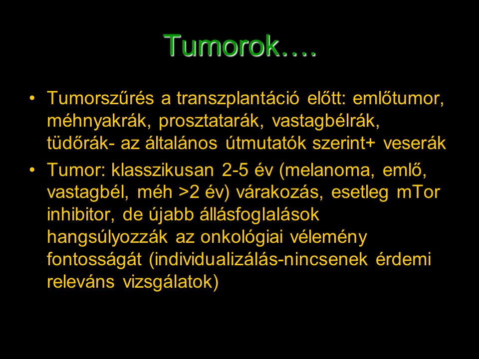 Tumorok…. Tumorszűrés a transzplantáció előtt: emlőtumor, méhnyakrák, prosztatarák, vastagbélrák, tüdőrák- az általános útmutatók szerint+ veserák Tum