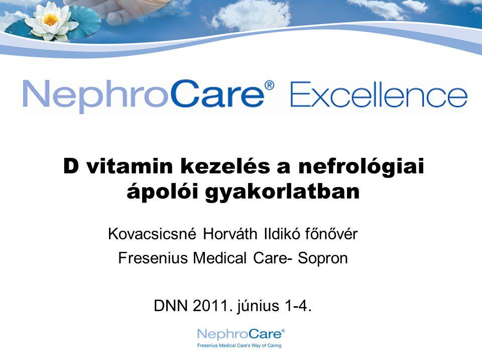 D vitamin kezelés a nefrológiai ápolói gyakorlatban Kovacsicsné Horváth Ildikó főnővér Fresenius Medical Care- Sopron DNN 2011. június 1-4.