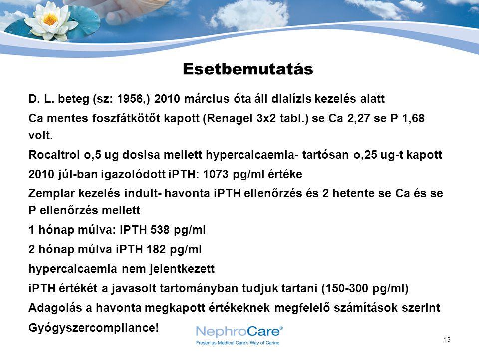 13 Esetbemutatás D. L. beteg (sz: 1956,) 2010 március óta áll dialízis kezelés alatt Ca mentes foszfátkötőt kapott (Renagel 3x2 tabl.) se Ca 2,27 se P