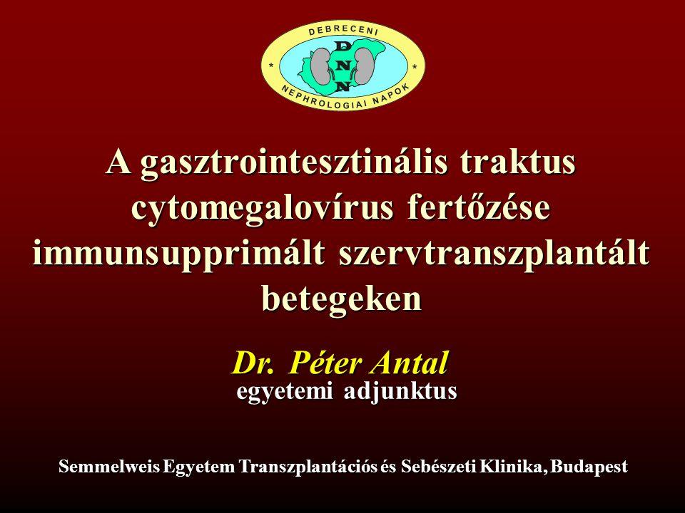 A gasztrointesztinális traktus cytomegalovírus fertőzése immunsupprimált szervtranszplantált betegeken Dr. Péter Antal egyetemi adjunktus Semmelweis E