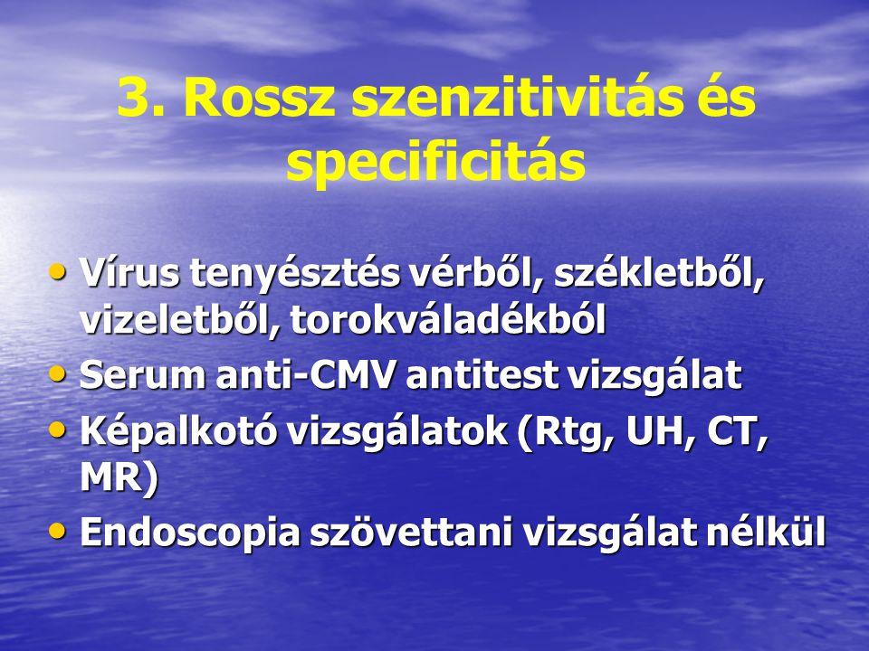 3. Rossz szenzitivitás és specificitás Vírus tenyésztés vérből, székletből, vizeletből, torokváladékból Vírus tenyésztés vérből, székletből, vizeletbő