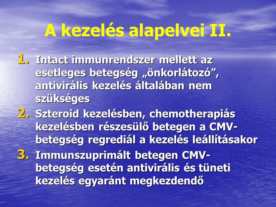 """A kezelés alapelvei II. 1. Intact immunrendszer mellett az esetleges betegség """"önkorlátozó"""", antivirális kezelés általában nem szükséges 2. Szteroid k"""