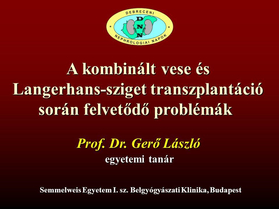 A kombinált vese és Langerhans-sziget transzplantáció során felvetődő problémák Semmelweis Egyetem I. sz. Belgyógyászati Klinika, Budapest Prof. Dr. G