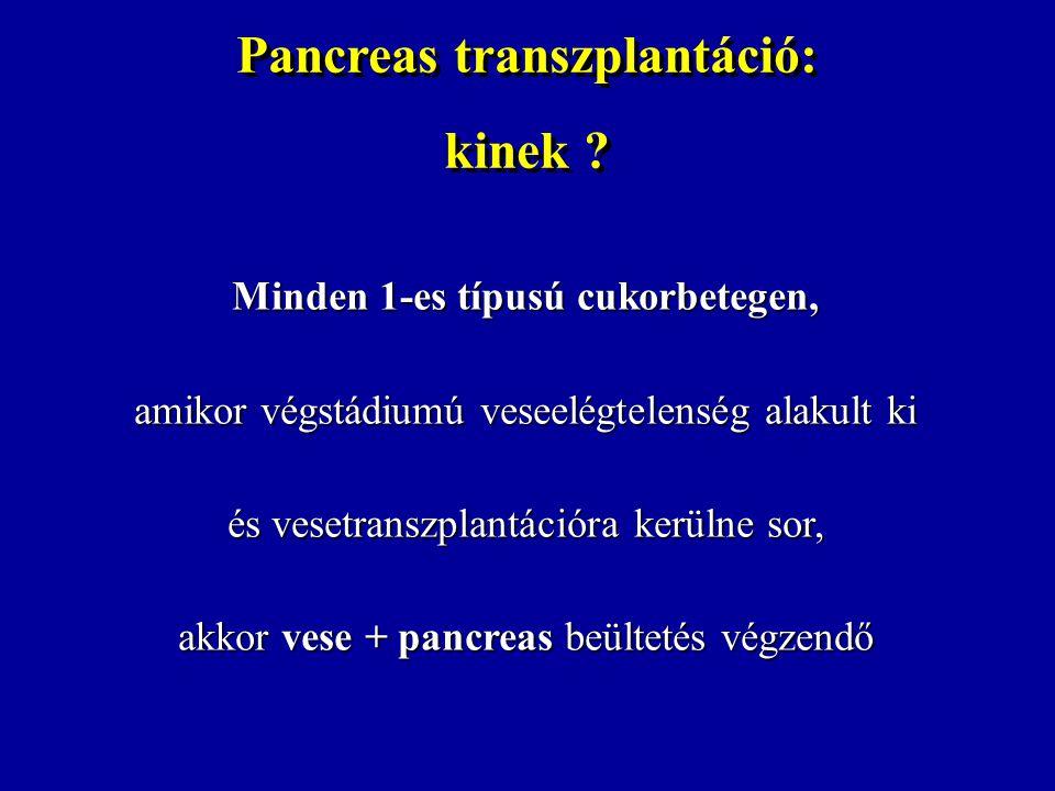 Pancreas transzplantáció: kinek ? Pancreas transzplantáció: kinek ? Minden 1-es típusú cukorbetegen, amikor végstádiumú veseelégtelenség alakult ki és