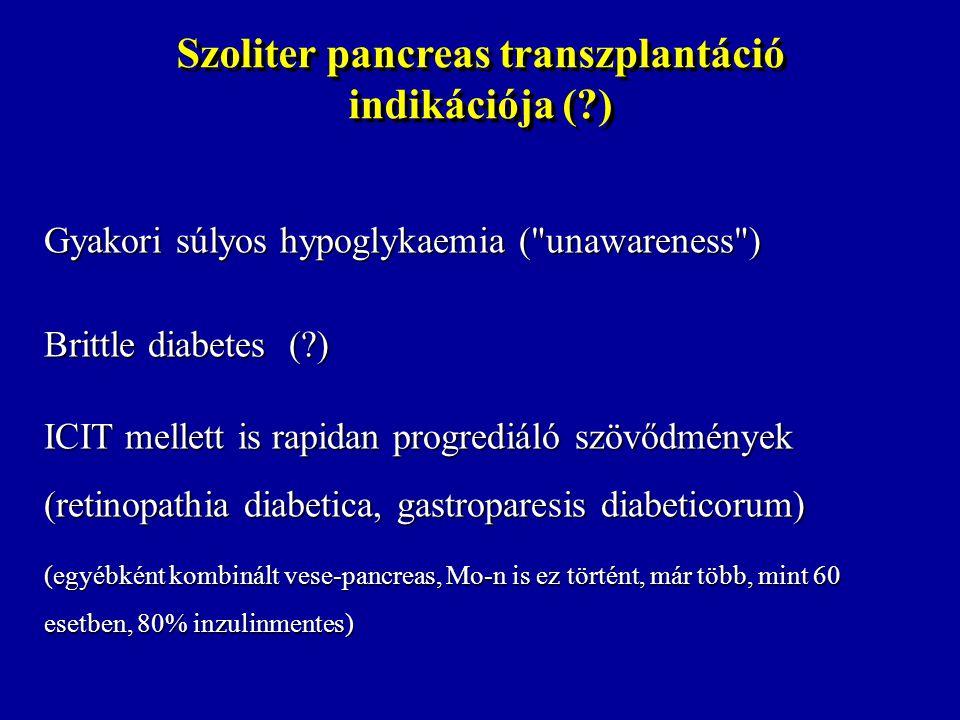 Szoliter pancreas transzplantáció indikációja (?) Gyakori súlyos hypoglykaemia (