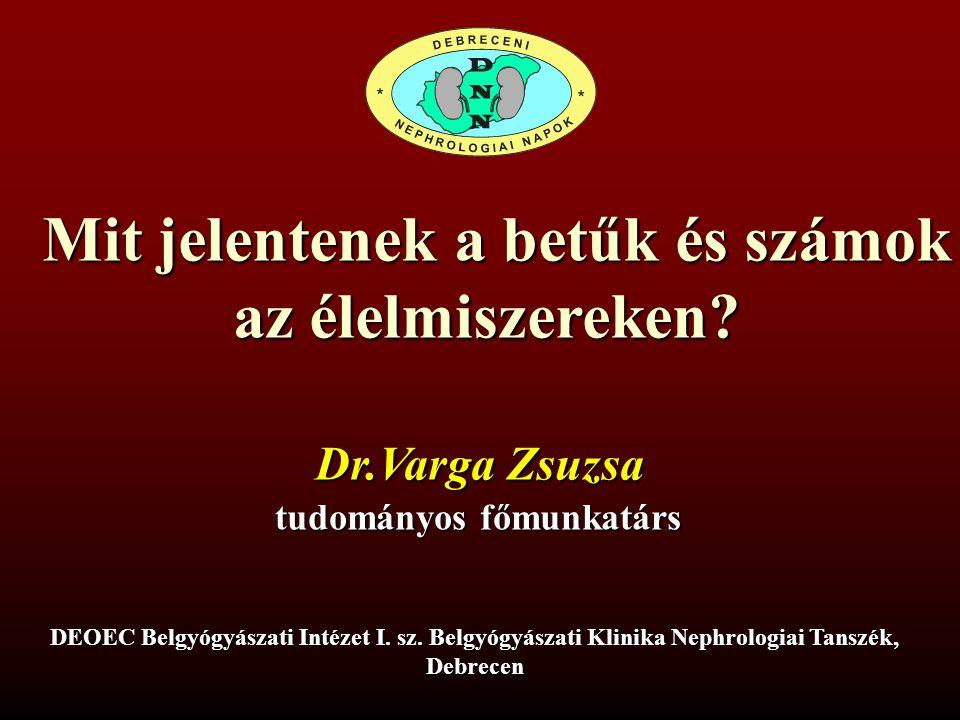 Mit jelentenek a betűk és számok az élelmiszereken? Dr.Varga Zsuzsa tudományos főmunkatárs DEOEC Belgyógyászati Intézet I. sz. Belgyógyászati Klinika