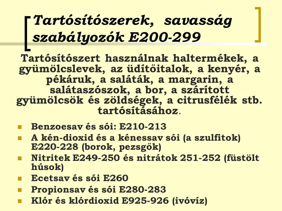 Tartósítószerek, savasság szabályozók E200-299 Benzoesav és sói: E210-213 A kén-dioxid és a kénessav sói (a szulfitok) E220-228 (borok, pezsgők) Nitri