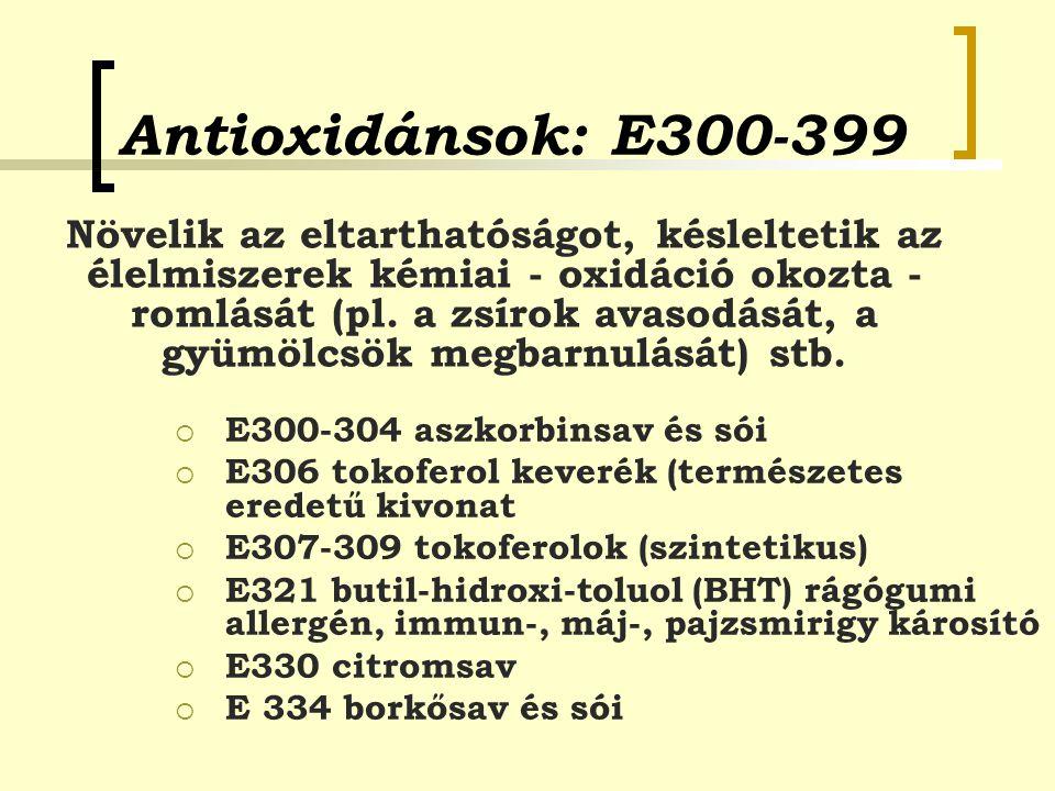 Antioxidánsok: E300-399  E300-304 aszkorbinsav és sói  E306 tokoferol keverék (természetes eredetű kivonat  E307-309 tokoferolok (szintetikus)  E3