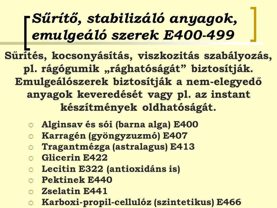 Sűrítő, stabilizáló anyagok, emulgeáló szerek E400-499  Alginsav és sói (barna alga) E400  Karragén (gyöngyzuzmó) E407  Tragantmézga (astralagus) E