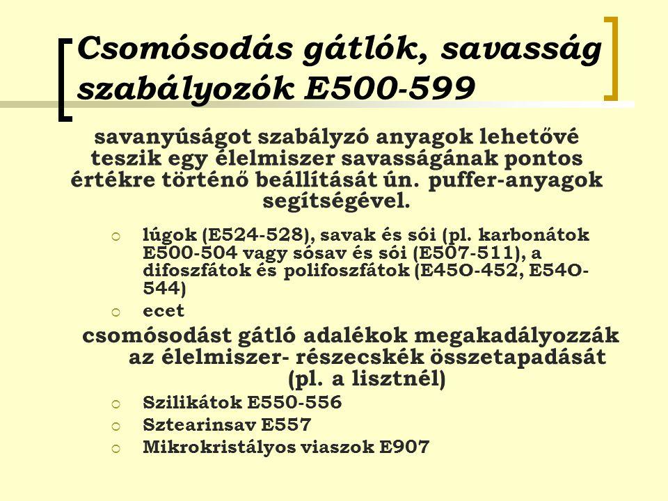 Csomósodás gátlók, savasság szabályozók E500-599  lúgok (E524-528), savak és sói (pl. karbonátok E500-504 vagy sósav és sói (E507-511), a difoszfátok