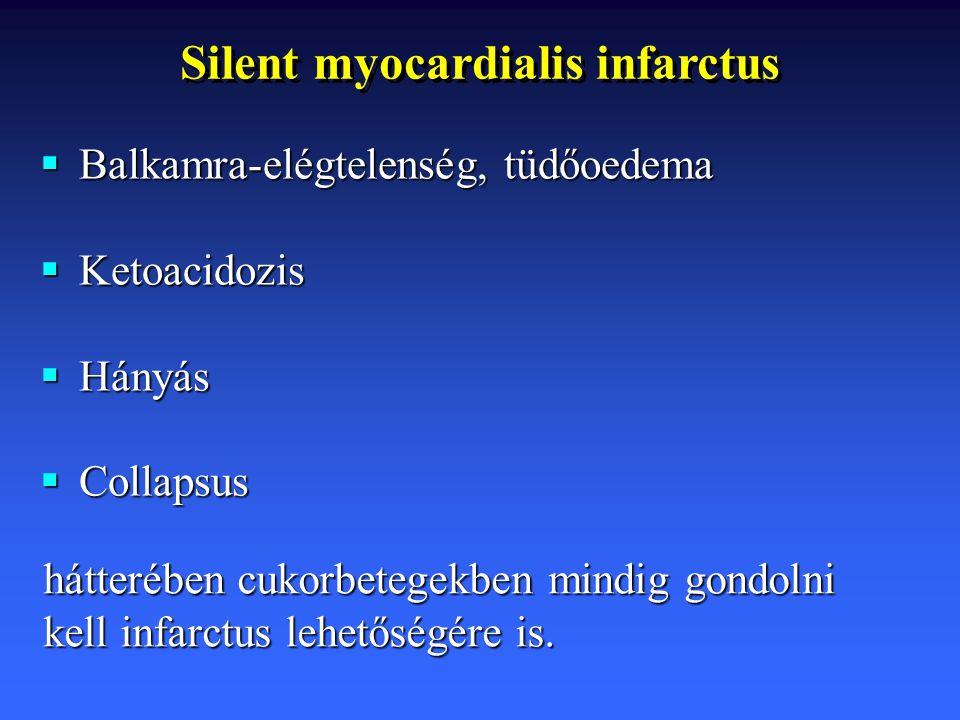 Silent myocardialis infarctus  Balkamra-elégtelenség, tüdőoedema  Ketoacidozis  Hányás  Collapsus hátterében cukorbetegekben mindig gondolni kell