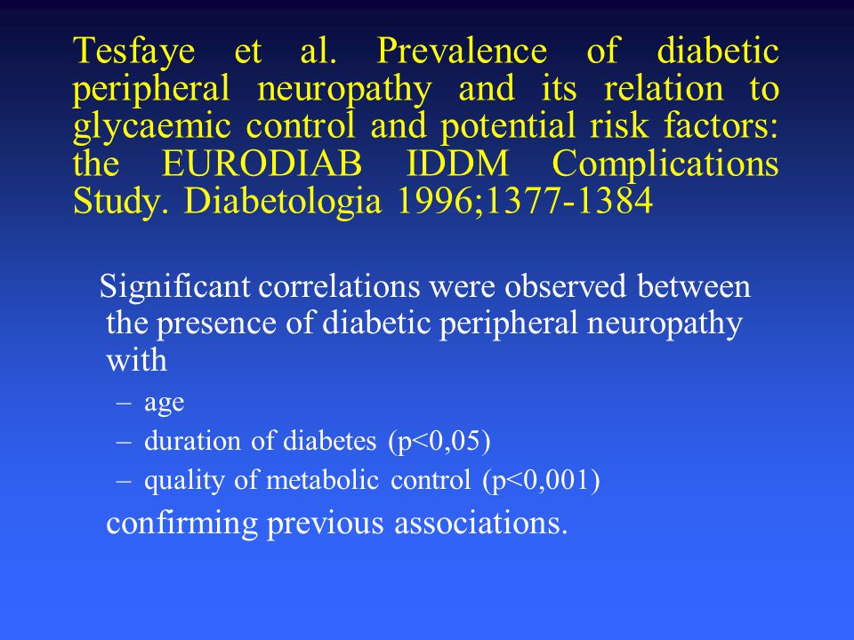 Tesfaye et al. Prevalence of diabetic peripheral neuropathy and its relation to glycaemic control and potential risk factors: the EURODIAB IDDM Compli