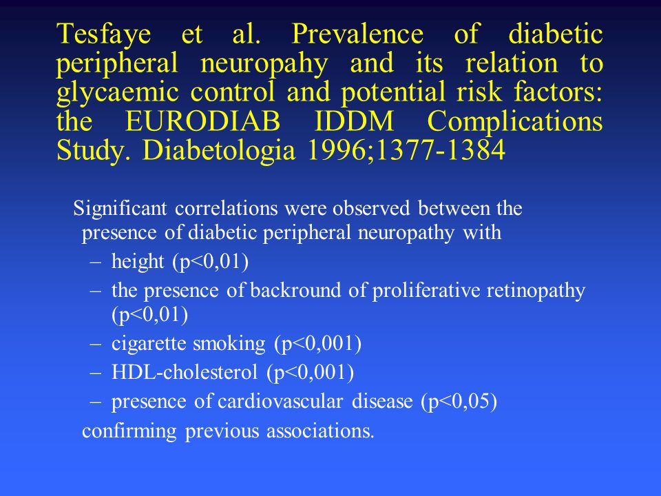 Tesfaye et al. Prevalence of diabetic peripheral neuropahy and its relation to glycaemic control and potential risk factors: the EURODIAB IDDM Complic