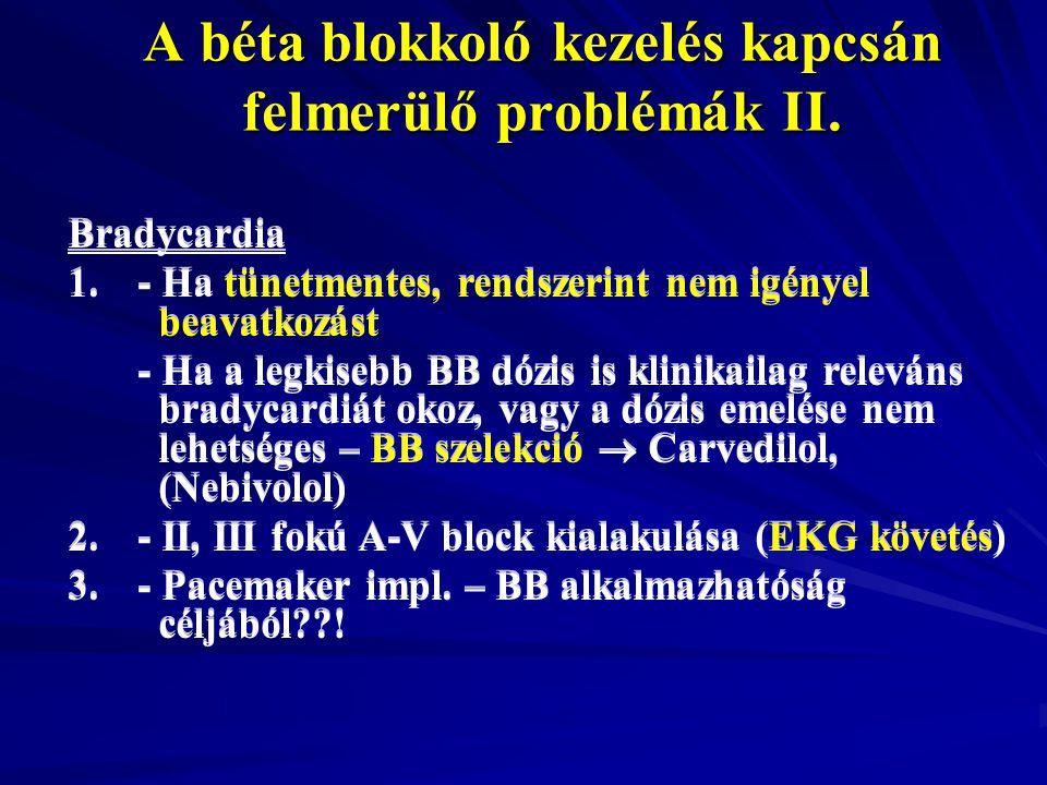 A béta blokkoló kezelés kapcsán felmerülő problémák II. Bradycardia 1.- Ha tünetmentes, rendszerint nem igényel beavatkozást - Ha a legkisebb BB dózis
