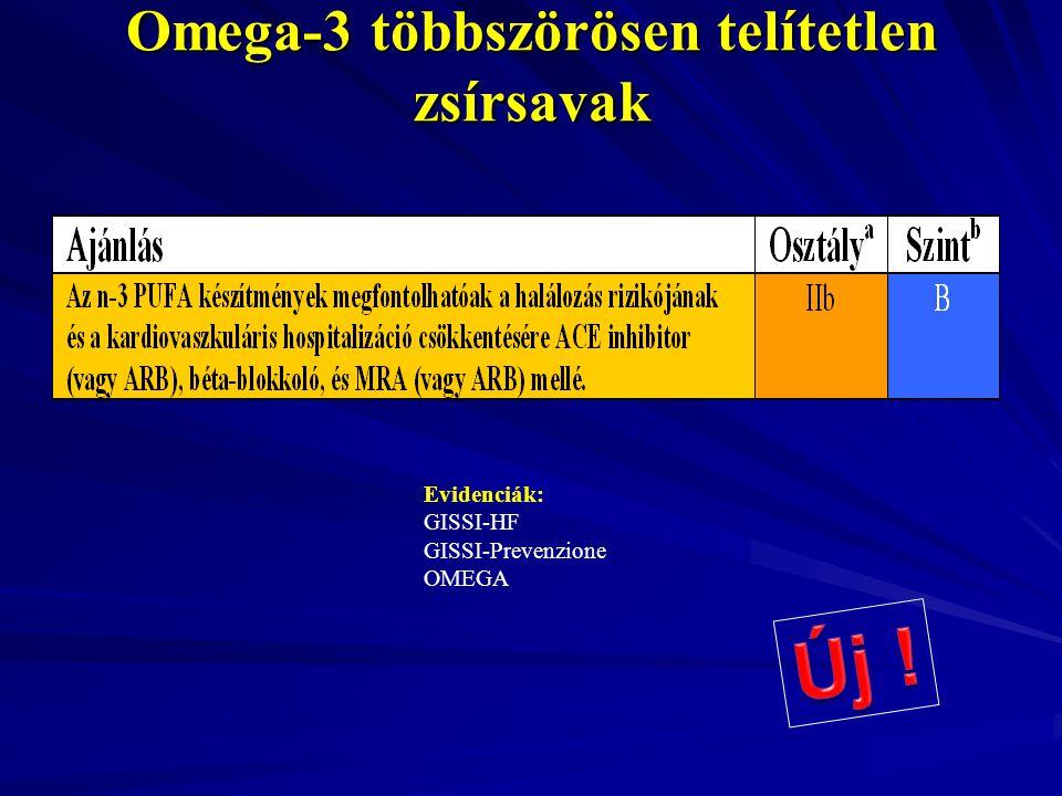 Omega-3 többszörösen telítetlen zsírsavak Evidenciák: GISSI-HF GISSI-Prevenzione OMEGA