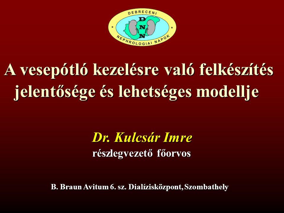 A vesepótló kezelésre való felkészítés jelentősége és lehetséges modellje B. Braun Avitum 6. sz. Dialízisközpont, Szombathely Dr. Kulcsár Imre részleg