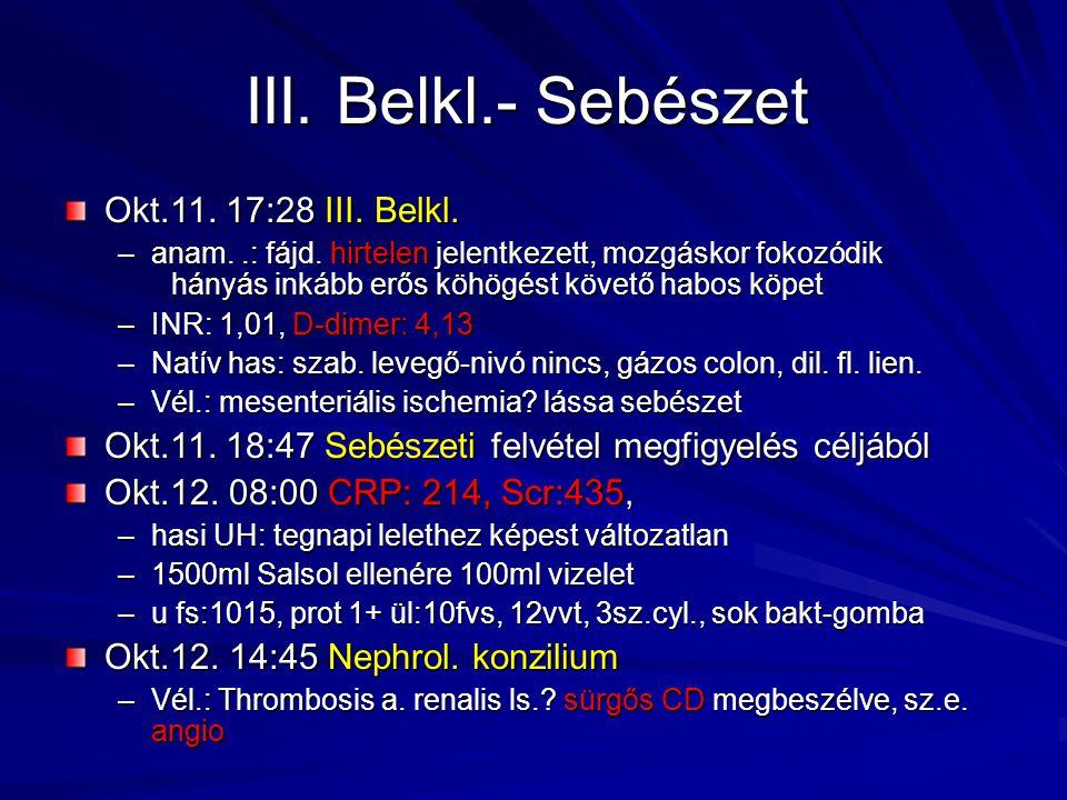 III. Belkl.- Sebészet Okt.11. 17:28 III. Belkl. –anam..: fájd. hirtelen jelentkezett, mozgáskor fokozódik hányás inkább erős köhögést követő habos köp