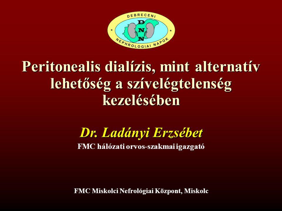 Peritonealis dialízis, mint alternatív lehetőség a szívelégtelenség kezelésében FMC Miskolci Nefrológiai Központ, Miskolc Dr. Ladányi Erzsébet FMC hál