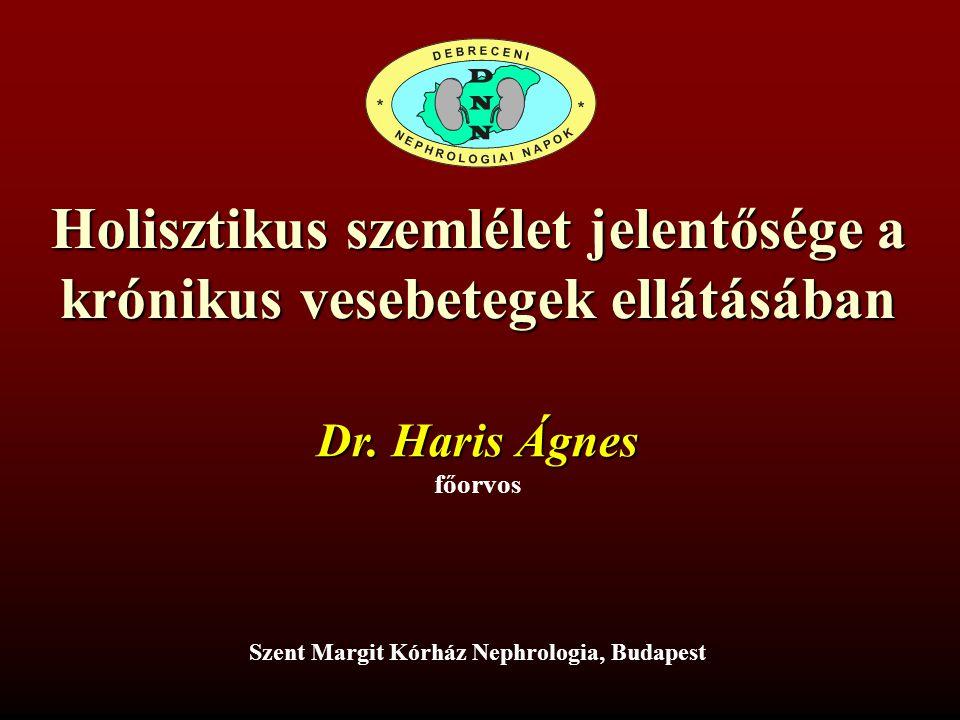 Holisztikus szemlélet jelentősége a krónikus vesebetegek ellátásában Szent Margit Kórház Nephrologia, Budapest Dr.