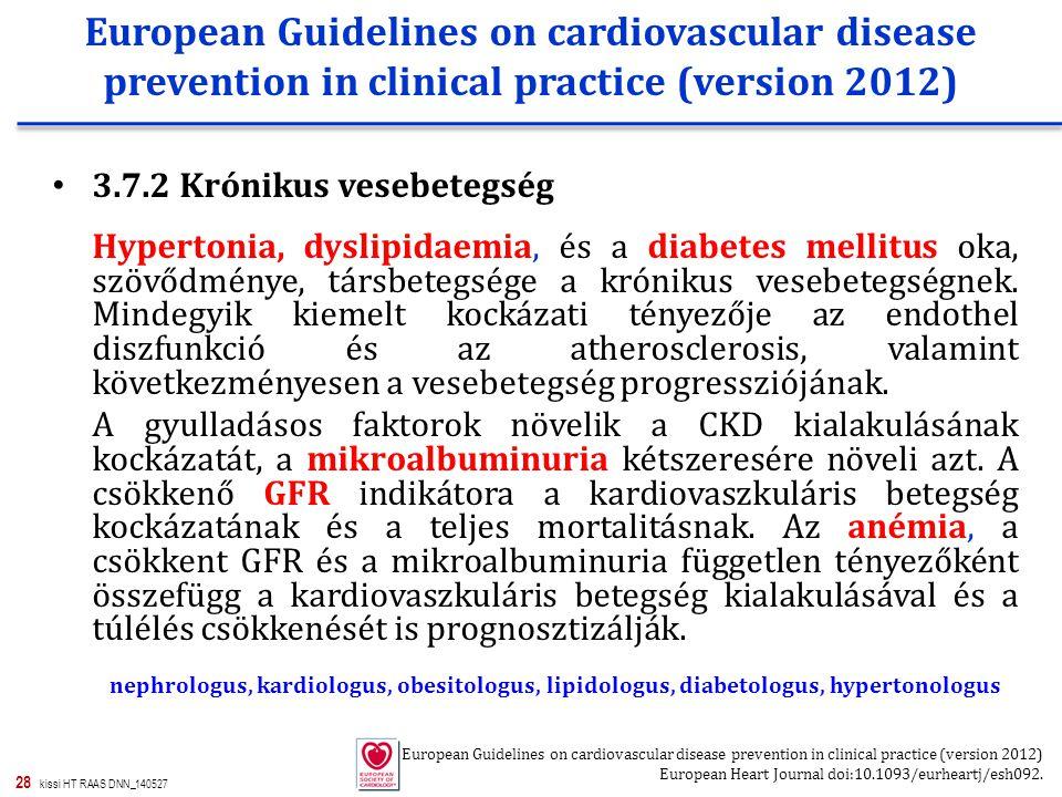 28 kissi HT RAAS DNN_140527 3.7.2 Krónikus vesebetegség Hypertonia, dyslipidaemia, és a diabetes mellitus oka, szövődménye, társbetegsége a krónikus vesebetegségnek.