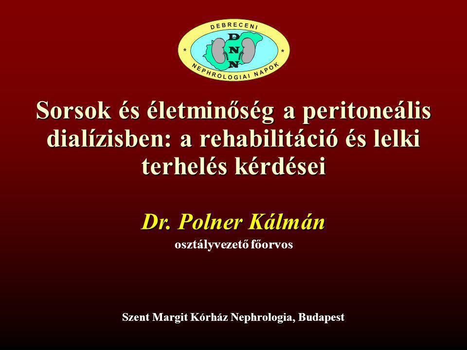 Sorsok és életminőség a peritoneális dialízisben: a rehabilitáció és lelki terhelés kérdései Dr. Polner Kálmán osztályvezető főorvos Szent Margit Kórh