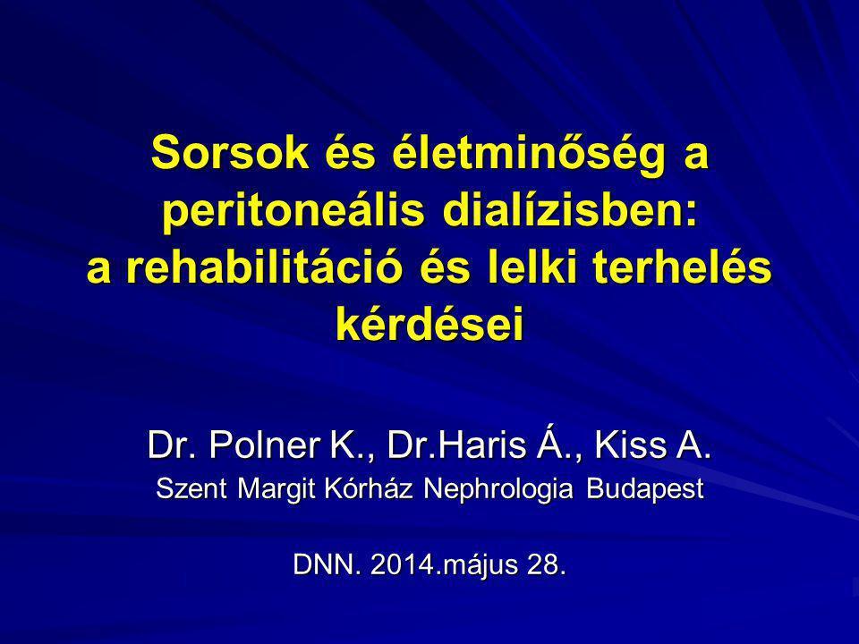 Sorsok és életminőség a peritoneális dialízisben: a rehabilitáció és lelki terhelés kérdései Dr. Polner K., Dr.Haris Á., Kiss A. Szent Margit Kórház N