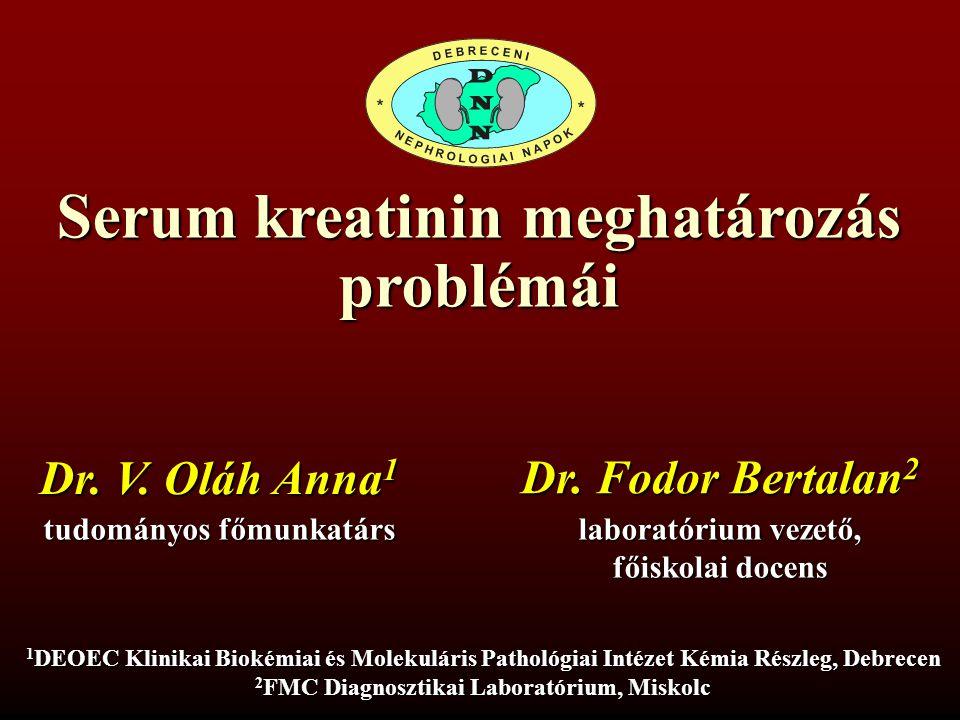 Serum kreatinin meghatározás problémái Dr. V. Oláh Anna 1 tudományos főmunkatárs 1 DEOEC Klinikai Biokémiai és Molekuláris Pathológiai Intézet Kémia R