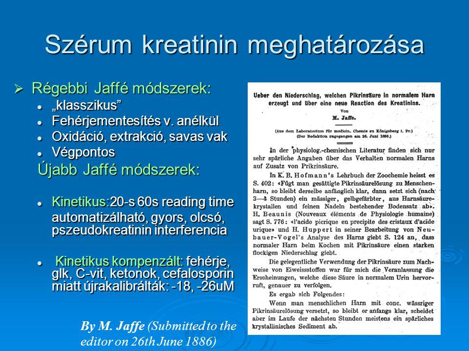 """Egyéb kreatinin meghatározások  Enzimatikus módszerek: kreatinin hidrolízise, majd 3-4 enzimreakció (CK, pyruvát-kináz, LDH) Korábban a végpontos hosszadalmas voltKorábban a végpontos hosszadalmas volt Új kinetikus gyorsabb:érzékenysége↓, precizitása ↓Új kinetikus gyorsabb:érzékenysége↓, precizitása ↓ Kevesebb interferencia → alacsonyabb kreatininekKevesebb interferencia → alacsonyabb kreatininek Jobb korreláció az ID-MS-el, de kissé lefelé torzítJobb korreláció az ID-MS-el, de kissé lefelé torzít Drága, deficites: már emiatt sem válhat elterjedttéDrága, deficites: már emiatt sem válhat elterjedtté  HPLC: pontos standard módszer, de nem válhat rutinná  ID-MS:isotope diluted mass spectrometry """" gold standard"""