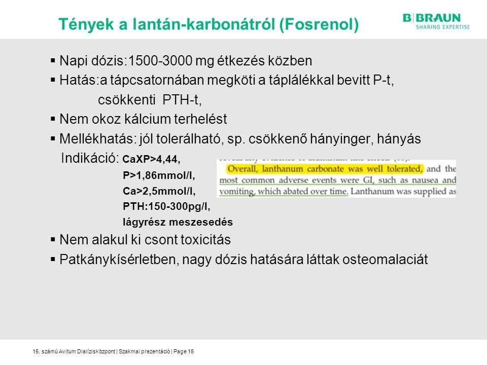 15. számú Avitum Dialízisközpont | Szakmai prezentáció | Page16  Napi dózis:1500-3000 mg étkezés közben  Hatás:a tápcsatornában megköti a táplálékka