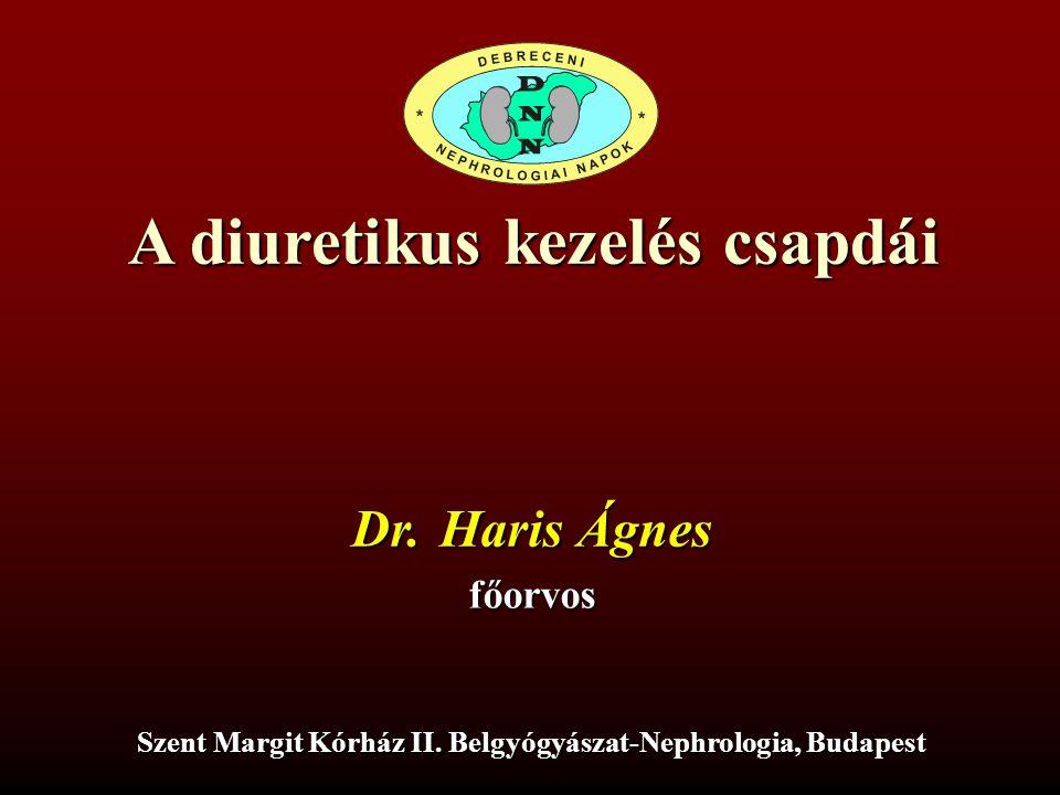 A diuretikus kezelés csapdái Dr. Haris Ágnes főorvos Szent Margit Kórház II. Belgyógyászat-Nephrologia, Budapest