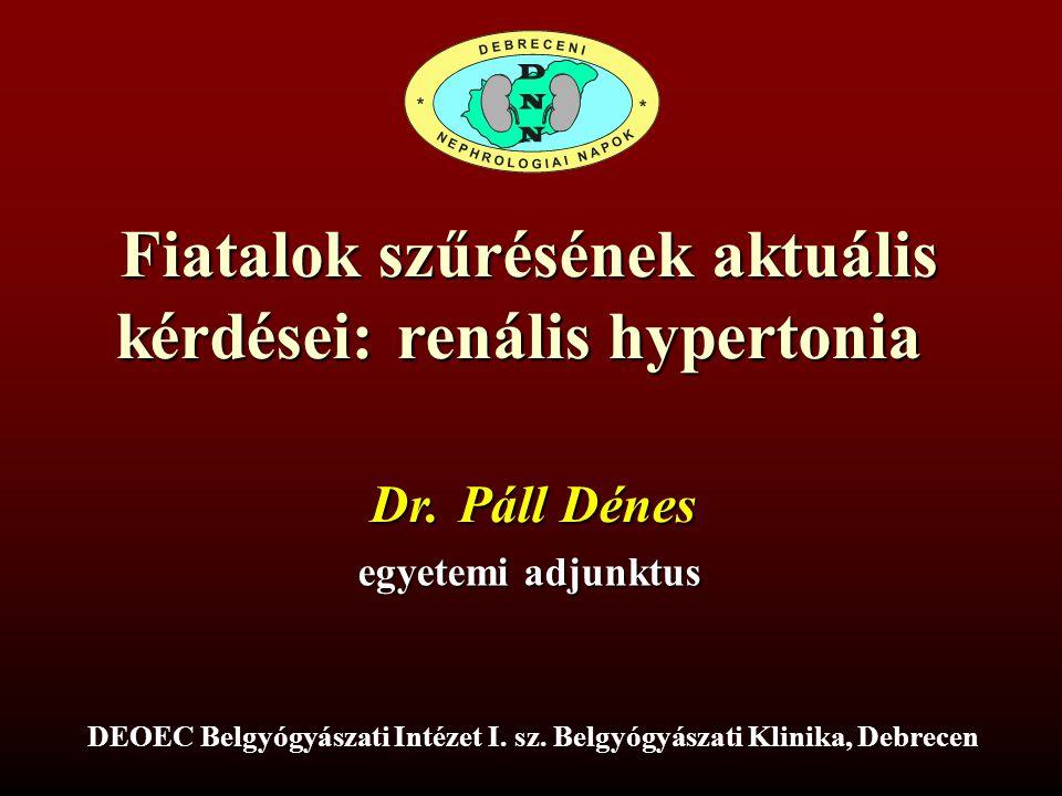 Fiatalok szűrésének aktuális kérdései: renális hypertonia Dr. Páll Dénes egyetemi adjunktus DEOEC Belgyógyászati Intézet I. sz. Belgyógyászati Klinika