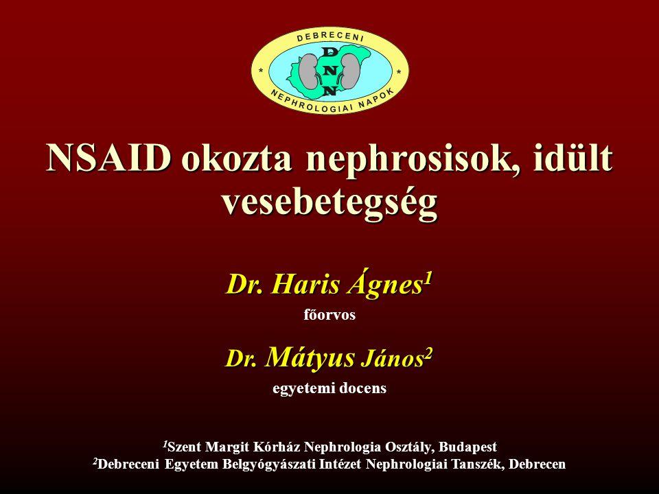 NSAID okozta nephrosisok, idült vesebetegség Dr. Haris Ágnes 1 főorvos 1 1 Szent Margit Kórház Nephrologia Osztály, Budapest 2 2 Debreceni Egyetem Bel