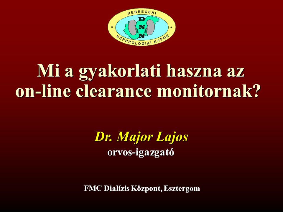 Mi a gyakorlati haszna az on-line clearance monitornak? FMC Dialízis Központ, Esztergom Dr. Major Lajos orvos-igazgató