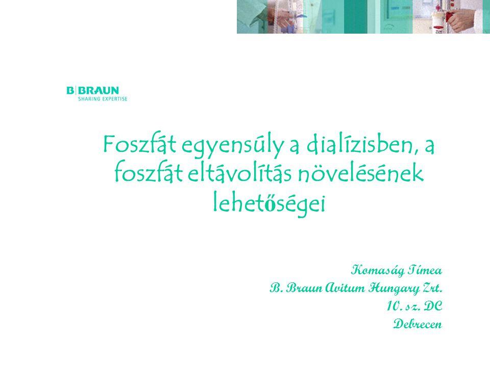 Foszfát egyensúly a dialízisben, a foszfát eltávolítás növelésének lehet ő ségei Komaság Tímea B. Braun Avitum Hungary Zrt. 10. sz. DC Debrecen