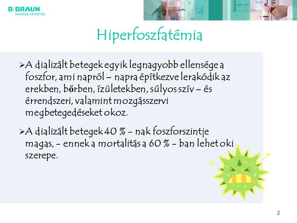 2 Hiperfoszfatémia  A dializált betegek egyik legnagyobb ellensége a foszfor, ami napról – napra építkezve lerakódik az erekben, b ő rben, ízületekbe