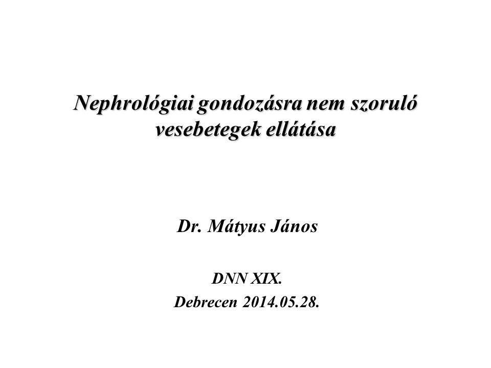 Nephrológiai gondozásra nem szoruló vesebetegek ellátása Dr. Mátyus János DNN XIX. Debrecen 2014.05.28.
