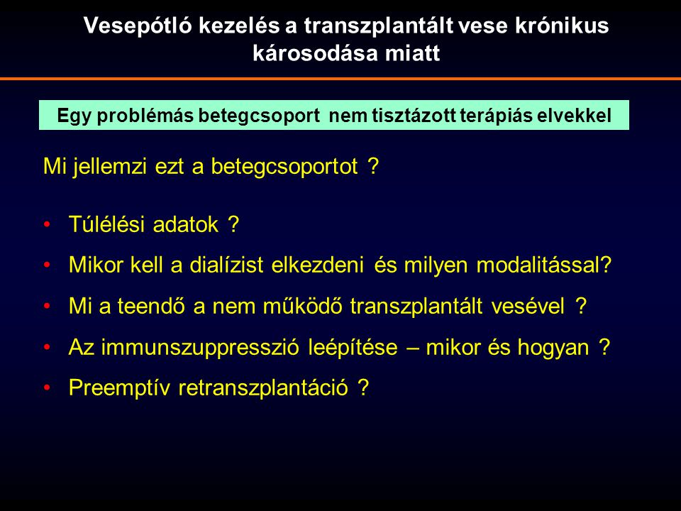 Vesepótló kezelés a transzplantált vese krónikus károsodása miatt Mi jellemzi ezt a betegcsoportot ? Túlélési adatok ? Mikor kell a dialízist elkezden