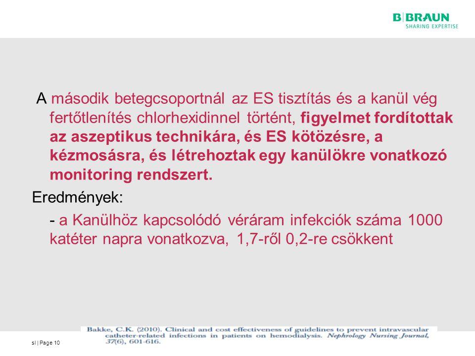 sl | Page10 A második betegcsoportnál az ES tisztítás és a kanül vég fertőtlenítés chlorhexidinnel történt, figyelmet fordítottak az aszeptikus techni