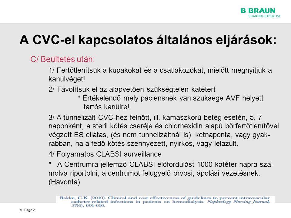 sl | Page21 A CVC-el kapcsolatos általános eljárások: C/ Beültetés után: 1/ Fertőtlenítsük a kupakokat és a csatlakozókat, mielőtt megnyitjuk a kanülvéget.