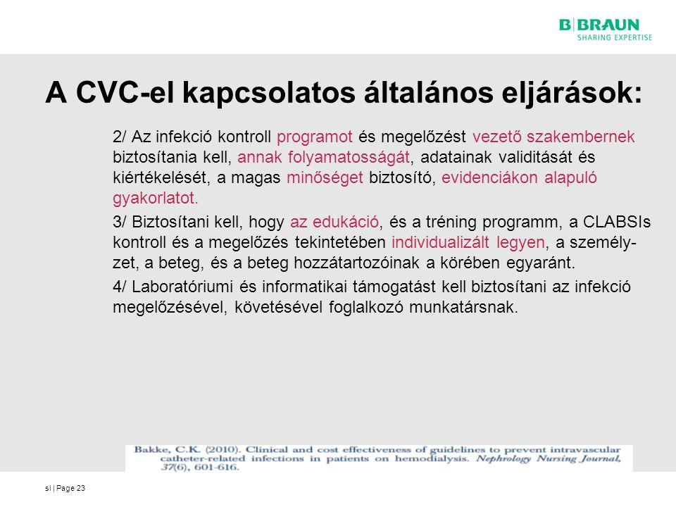 sl | Page23 A CVC-el kapcsolatos általános eljárások: 2/ Az infekció kontroll programot és megelőzést vezető szakembernek biztosítania kell, annak folyamatosságát, adatainak validitását és kiértékelését, a magas minőséget biztosító, evidenciákon alapuló gyakorlatot.