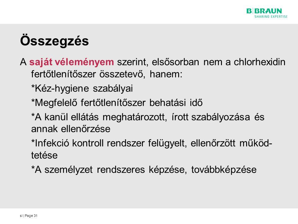 sl | Page31 Összegzés A saját véleményem szerint, elsősorban nem a chlorhexidin fertőtlenítőszer összetevő, hanem: *Kéz-hygiene szabályai *Megfelelő f