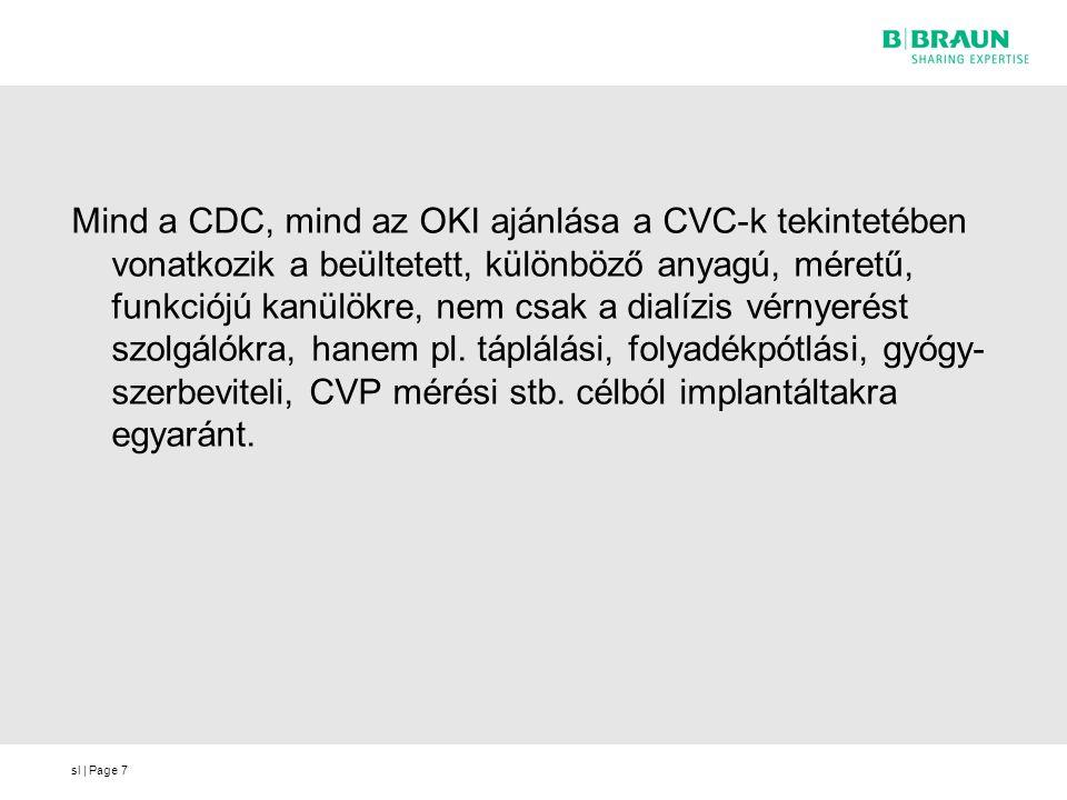 sl | Page7 Mind a CDC, mind az OKI ajánlása a CVC-k tekintetében vonatkozik a beültetett, különböző anyagú, méretű, funkciójú kanülökre, nem csak a dialízis vérnyerést szolgálókra, hanem pl.