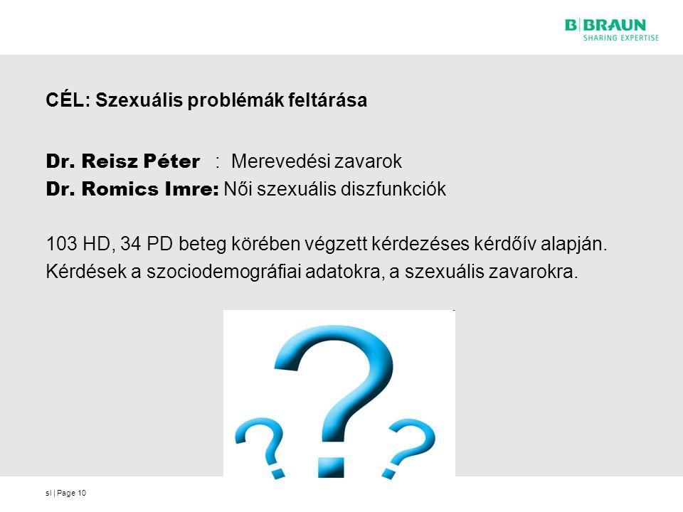 sl | Page10 CÉL: Szexuális problémák feltárása Dr. Reisz Péter : Merevedési zavarok Dr. Romics Imre: Női szexuális diszfunkciók 103 HD, 34 PD beteg kö