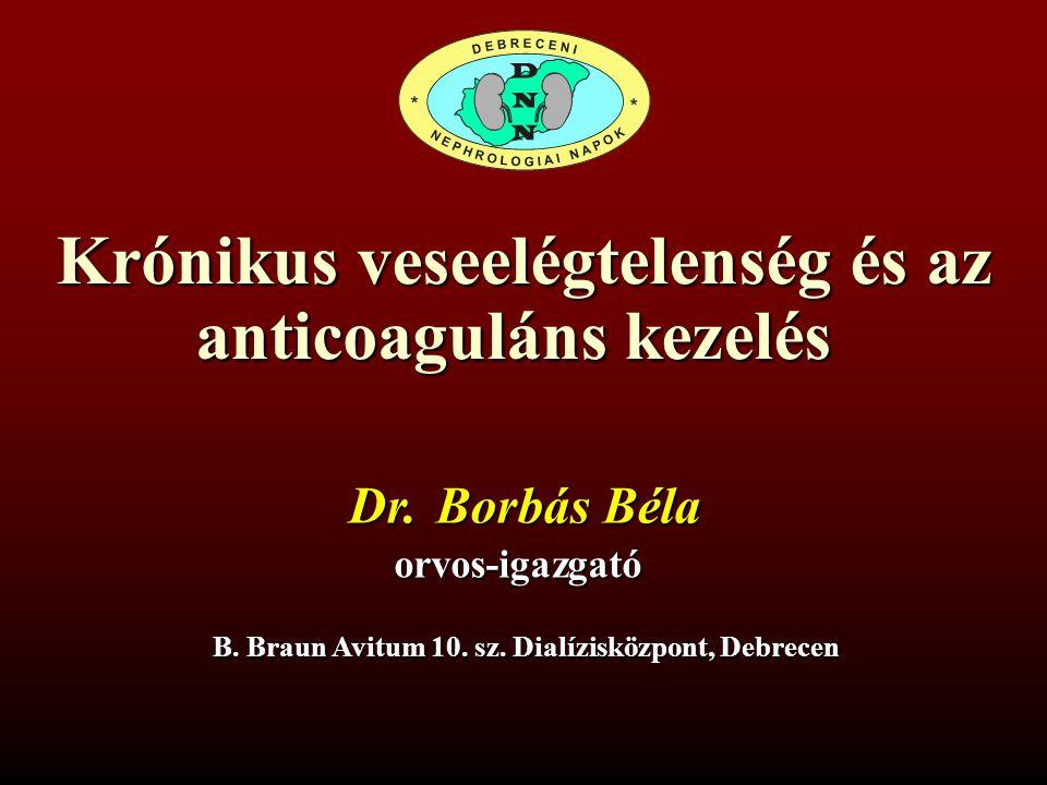 Krónikus veseelégtelenség és az anticoaguláns kezelés Dr. Borbás Béla orvos-igazgató B. Braun Avitum 10. sz. Dialízisközpont, Debrecen