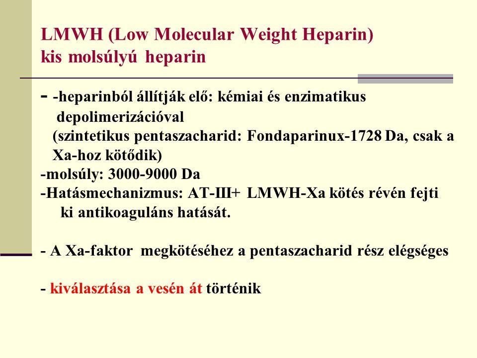 LMWH (Low Molecular Weight Heparin) kis molsúlyú heparin - -heparinból állítják elő: kémiai és enzimatikus depolimerizációval (szintetikus pentaszacha