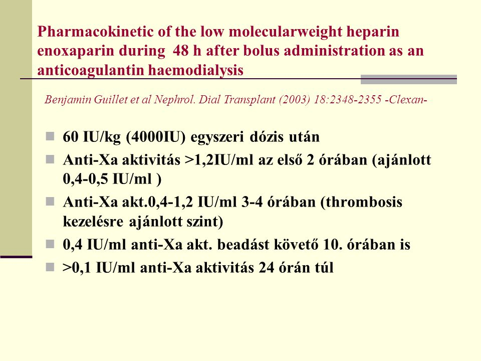 Pharmacokinetic of the low molecularweight heparin enoxaparin during 48 h after bolus administration as an anticoagulantin haemodialysis 60 IU/kg (400