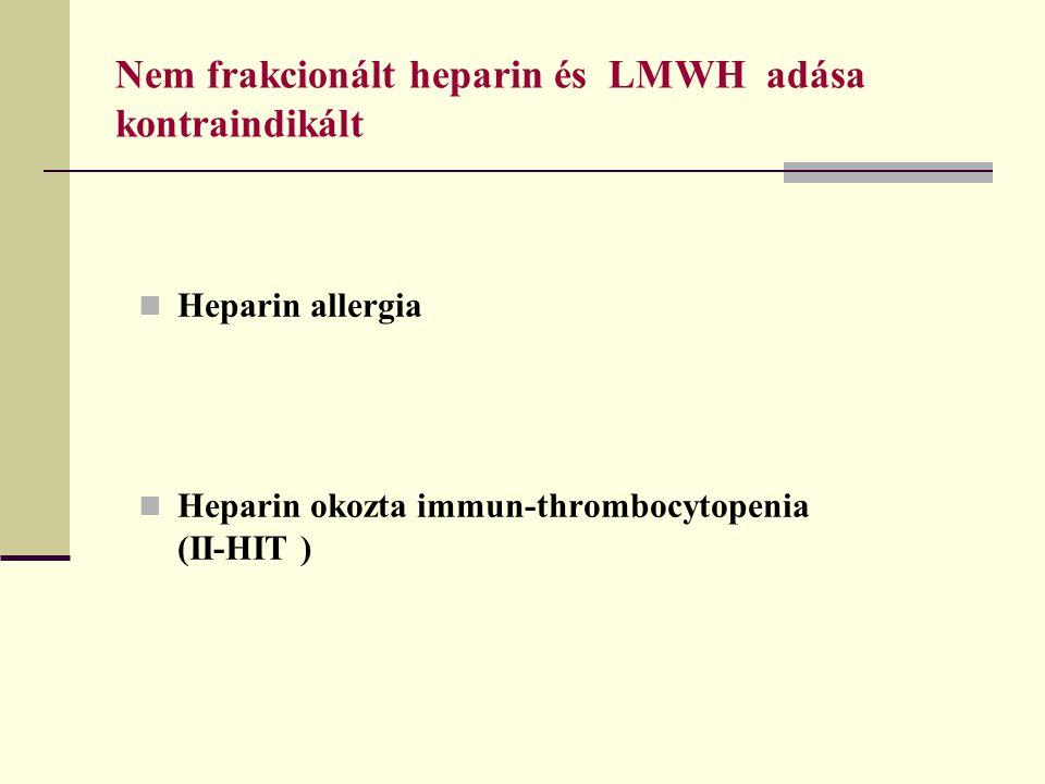 Nem frakcionált heparin és LMWH adása kontraindikált Heparin allergia Heparin okozta immun-thrombocytopenia (II-HIT )