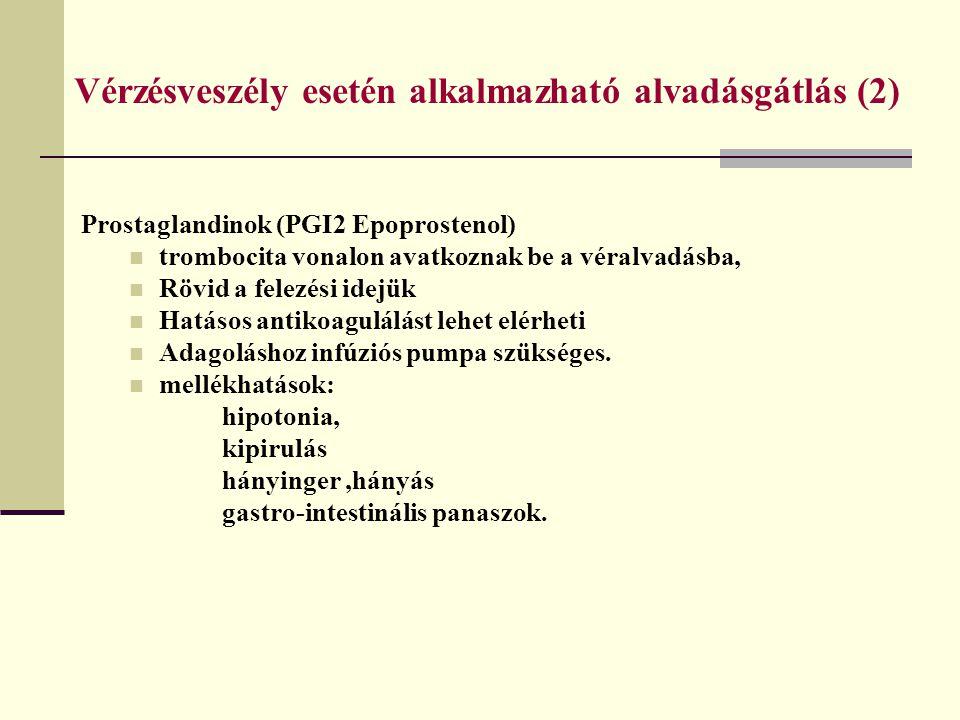 Vérzésveszély esetén alkalmazható alvadásgátlás (2) Prostaglandinok (PGI2 Epoprostenol) trombocita vonalon avatkoznak be a véralvadásba, Rövid a felez